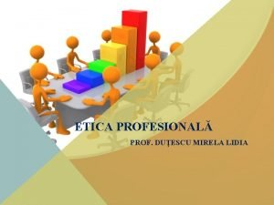ETICA PROFESIONAL PROF DUESCU MIRELA LIDIA ETICA I