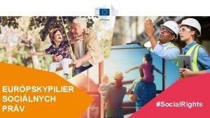 Social Rights EURPSKY PILIER SOCILNYCH PRV EURPSKYPILIER SOCILNYCH