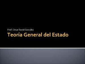 Prof Csar David Gonzlez Teora General del Estado
