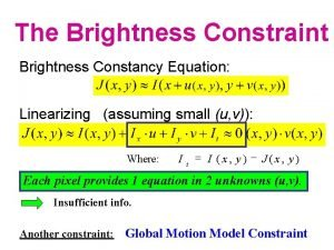 The Brightness Constraint Brightness Constancy Equation Linearizing assuming