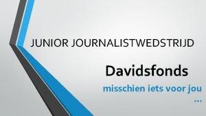 JUNIOR JOURNALISTWEDSTRIJD Davidsfonds misschien iets voor jou Wat