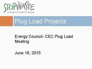 Plug Load Projects Energy Council CEC Plug Load