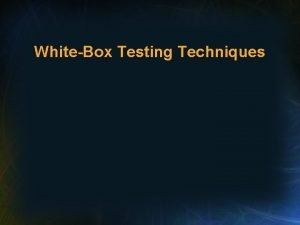 WhiteBox Testing Techniques Definition of WhiteBox Testing Testing