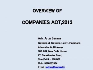 OVERVIEW OF COMPANIES ACT 2013 Adv Arun Saxena