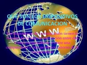 QUE SON LOS DISPOSITIVOS DE COMUNICACION Los dispositivos