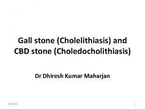Gall stone Cholelithiasis and CBD stone Choledocholithiasis Dr