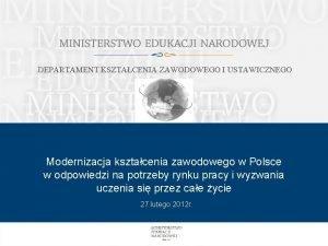 DEPARTAMENT KSZTACENIA ZAWODOWEGO I USTAWICZNEGO Modernizacja ksztacenia zawodowego