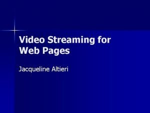 Video Streaming for Web Pages Jacqueline Altieri What