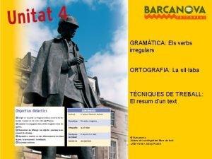 GRAMTICA Els verbs irregulars ORTOGRAFIA La sllaba TCNIQUES