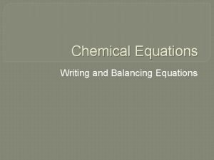 Chemical Equations Writing and Balancing Equations Chemical Reactions