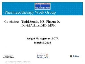 Pharmacotherapy Work Group Cochairs Todd Semla MS Pharm