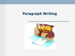 Paragraph Writing Paragraphs Form Most paragraphs contain between