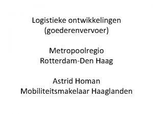 Logistieke ontwikkelingen goederenvervoer Metropoolregio RotterdamDen Haag Astrid Homan