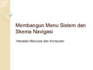 Membangun Menu Sistem dan Skema Navigasi Interaksi Manusia