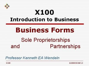X 100 Introduction to Business Forms Sole Proprietorships