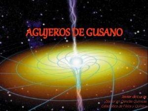 AGUJEROS DE GUSANO Javier de Lucas Doctor en