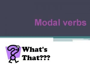 Modal verbs Modal verbs must should can could
