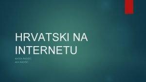 HRVATSKI NA INTERNETU MATEA RADII ANA RADII Internet
