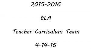 2015 2016 ELA Teacher Curriculum Team 4 14