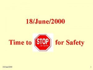 Time to STOP for Safety 18June2000 Time to