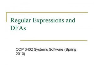 Regular Expressions and DFAs COP 3402 Systems Software