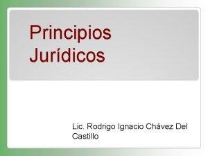 Principios Jurdicos Lic Rodrigo Ignacio Chvez Del Castillo