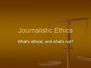 Journalistic Ethics Whats ethical and whats not Truthtelling