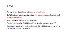 BLAST Acronym for Basic local alignment search tool