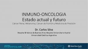 INMUNOONCOLOGIA Estado actual y futuro Cncer Renal Melanoma