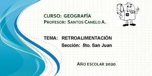 CURSO GEOGRAFA PROFESOR SANTOS CANELO A TEMA RETROALIMENTACIN