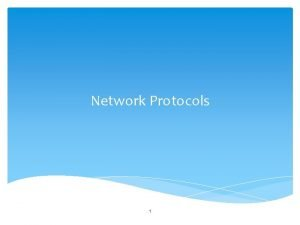 Network Protocols 1 Protocols are rules and procedures