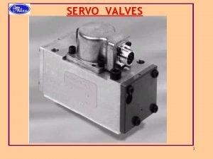 SERVO VALVES 1 SERVO VALVE A SERVO VALVE