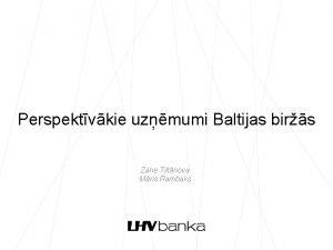 Perspektvkie uzmumi Baltijas birs Zane Tiltnova Mris Rambaks