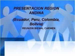 PRESENTACION REGION ANDINA Ecuador Peru Colombia Bolivia REUNION