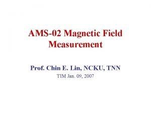 AMS02 Magnetic Field Measurement Prof Chin E Lin