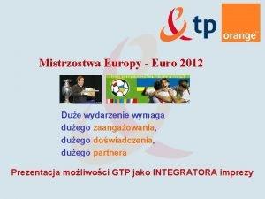 Mistrzostwa Europy Euro 2012 Due wydarzenie wymaga duego
