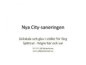 Nya Citysaneringen Grskala och glas i stllet fr