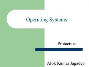 Operating Systems Protection Alok Kumar Jagadev Protection Protection