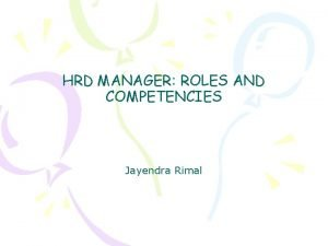 HRD MANAGER ROLES AND COMPETENCIES Jayendra Rimal Roles