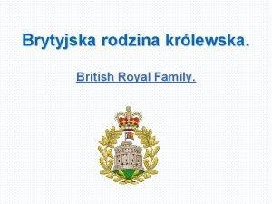 Brytyjska rodzina krlewska British Royal Family Brytyjska Rodzina
