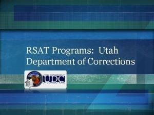 RSAT Programs Utah Department of Corrections Why Utah