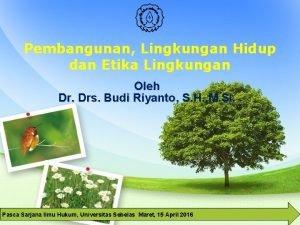 Pembangunan Lingkungan Hidup dan Etika Lingkungan Oleh Dr