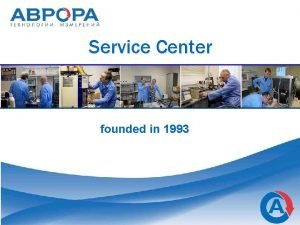 Service Center founded in 1993 Brief information Service