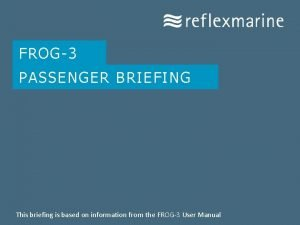 FROG3 PASSENGER BRIEFING This briefing is based on