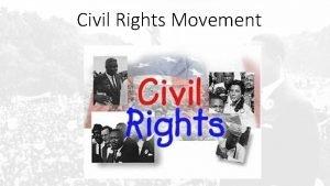 Civil Rights Movement Civil Rights Movement Movement to