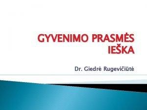 GYVENIMO PRASMS IEKA Dr Giedr Rugeviit Prasms klausimas