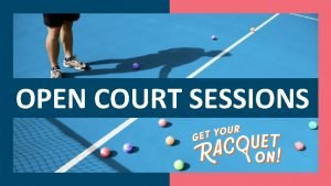 OPEN COURT SESSIONS Open Court Sessions means no