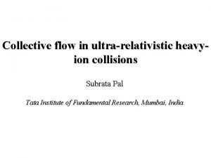Collective flow in ultrarelativistic heavyion collisions Subrata Pal