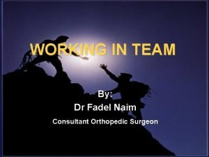 WORKING IN TEAM By Dr Fadel Naim Consultant
