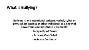 What is Bullying Bullying is any intentional written